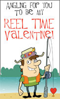 Angling for you to be my Reel Time Valentine!
